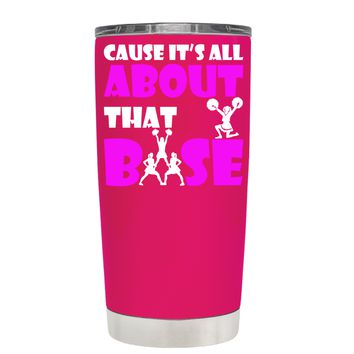 Cause its All About the Base on Hot Pink 20 oz Tumbler Cup