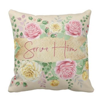 Christian Inspiration: Serve Him Quote Throw Pillow