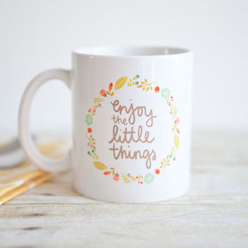 Enjoy the Little Things | Inspirational Quote Mug | Unique Coffee Mug | Statement Mug | Gift for Coffee Lovers | Hand Lettered Mug