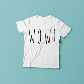 WOW!,Fashion Shirt , Printed Shirt, Personalized Shirt, Tumblr tee