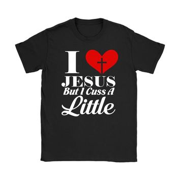 Funny Christian Shirt I Love Jesus But I Cuss A Little Gildan Womens T-Shirt