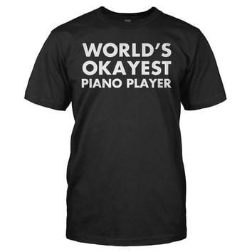 World's Okayest Piano Player - T Shirt