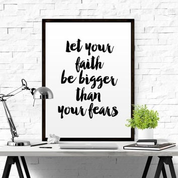 Printable Wall Art Home Decory Let your faith be bigger than your fear Nursery art Black and white art Printable quote MOTIVATIONAL QUOTE