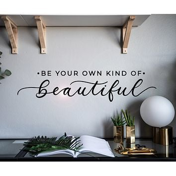Vinyl Wall Decal Inspiring Quote Be Your Own Kind Of Beautiful Stickers Mural 28.5 in x 6 in gz061