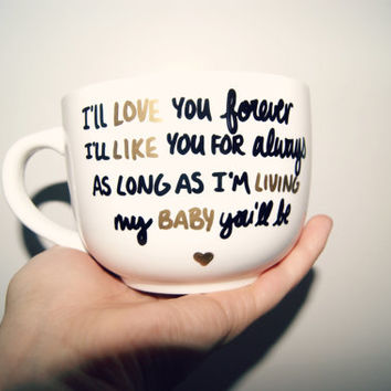 I'll Love You Forever I'll Like You For Always Mug/ Fully Customizable/Mothers Day/New Mom/Baby Shower