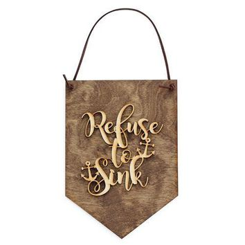 Refuse to Sink - Inspirational Gift - Life Quotes
