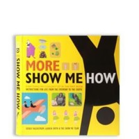 More Show Me How: Because There's A Lot More To Know By Lauren Smith & Derek Fagerstrom