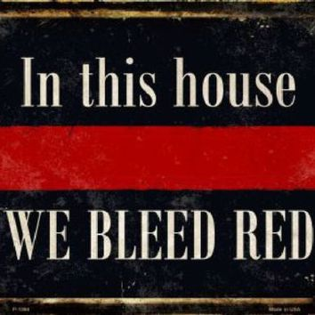 In This House We Bleed Red Firefighter Metal  Sign