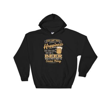 You can't buy happiness but you can buy me a Beer which is pretty much the same thing - Hoodie Sweatshirt Sweater