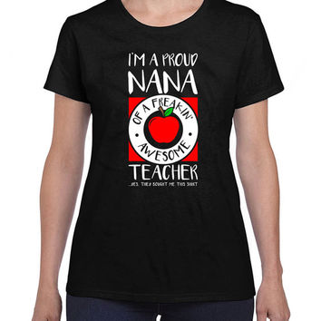 Funny Grandma T Shirt I'm A Proud Nana Of A Freakin' Awesome Teacher Shirt Gifts For Grandma Clothing Grandmother TShirt Ladies Tee DN-504