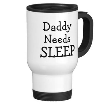 Daddy Needs Sleep but will settle for Coffee 15 Oz Stainless Steel Travel Mug