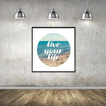 Live your Life, Wall Art Print, Beach Print, Motivational Print, Point Pelee, Ocean view, Sea, Typography,  Landscape Wall Home Decor