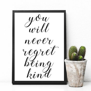 You Will Never Regret Being Kind, Printable Wall Art, Home decor, gallery wall, home poster, apartment decor, digital download, printables