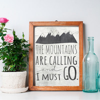 The Mountains Are Calling and I Must Go - 8x10