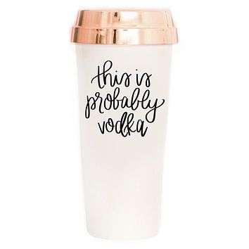 This Is Probably Vodka Travel Mug in Cream with Rose Gold Lid