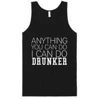 ANYTHING YOU CAN DO I CAN DO DRUNKER