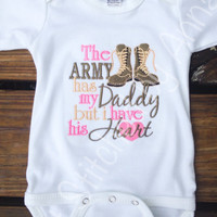 The Army has my Daddy but I have his heart,  army dad, military baby Onesuit