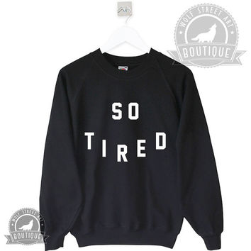 So Tired Jumper Sweater - Pinterest Tumblr Instagram Blogger - Unisex S-XXL Unisex Trending