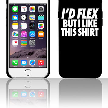 I'd Flex But I Like This Shirt 5 5s 6 6plus phone cases