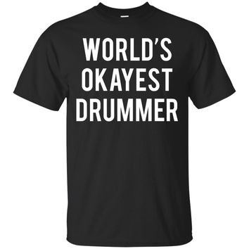 World's Okayest Drummer T-Shirt Funny Drummer Shirts
