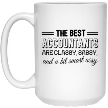 The Best Accountants Are Classy Sassy And A Bit Smart Assy 15 oz Mug