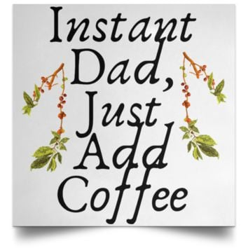 Instant Dad Cute Father's Day Gift For Father From Wife, Girlfriend, Daughter, Son, Stepdaughter, Stepson, Mom, Grandma, Mother In Law ( POSSQE Satin Square Poster)