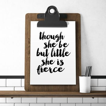 "PRINTABLE ART ""Though she be but little she is fierce"" Wall Art Print Nursery Decor Printable Hand Lettered Quote Nursery Quotes Poster Art"