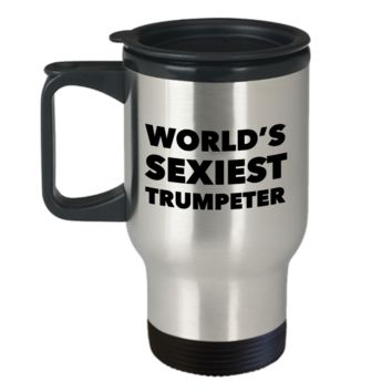 Trumpet Player Gifts World's Sexiest Trumpeter Travel Mug Stainless Steel Insulated Coffee Cup