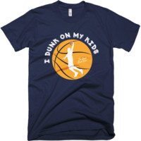 I Dunk on my Kids T Shirt