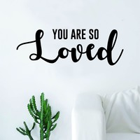 You Are So Loved Quote Decal Sticker Wall Vinyl Art Home Decor Decoration Teen Inspire Inspirational Motivational Living Room Bedroom Nursery