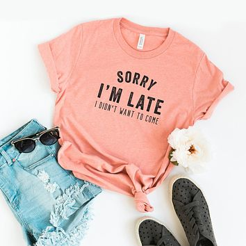 Sorry I'm Late, I didn't Want to Come | Short Sleeve Graphic Tee