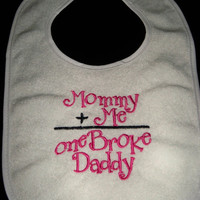 Baby Girl Mommy Plus Me Equals One Broke Daddy Hot Pink Bib- Baby Girl Pink and Black Bib