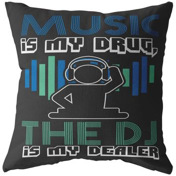 Graphic Music Pillows Music Is My Drug The DJ Is My Dealer