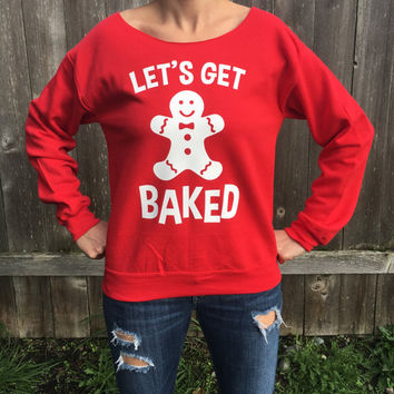 Let's Get Baked Christmas Party sweat shirt-Ginger Bread Man-Funny Christmas Shirt-420-Weed friendly Christmas sweatshirt. Off shoulder