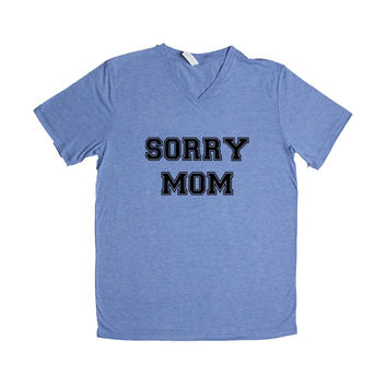 Sorry Mom Keg College University Frat Alcohol Drunk Drinking Partying Parties Party Wasted Fun Liquor SGAL6 Unisex V Neck Shirt