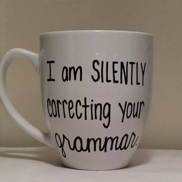 I am silently correcting your grammar, Funny mug, mug for gift, I am silently correcting your grammar mug,mug for friends, just because gift