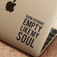 """Bank Account Empty Like My Soul Funny Sticker Decal MacBook Pro Air 13"""" 15"""" 17""""  Laptop Decal Vintage Funny Text Quote Sticker Car Decal"""