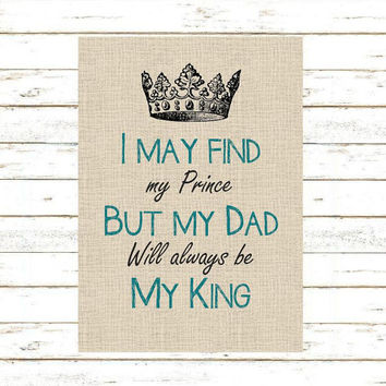 "DAD Gift Print. ""I may find my prince, but my Dad will always be my King"" Fathers Day or Christmas Gift - Typography Wall Art 5x7 or 8x10"
