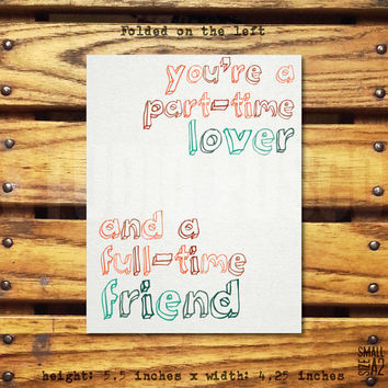 Part-Time Lover Full Time Friend - Kimya Dawson Lyric Card - Anniversary Card - Romantic Card - Fun Date Invite - Custom Card