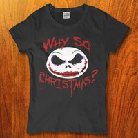 Jack Skellington why so Christmas funny hilarious Women's t-shirt