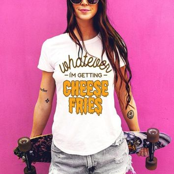 Whatever I'm Getting Cheese Fries, 90's Style Funny T-shirt, Gift for Junk food lover, Boyfriend Tee