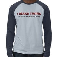 I MAKE TWINS, what's your superpower? Shirt from Zazzle.com
