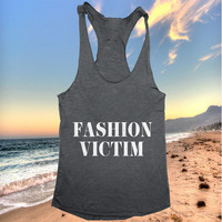 Fashion victim Tank top racerback funny slogan fashion hipster cute women girls teens food sassy