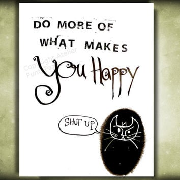 Shut up- Do more of what makes you happy spoof-  typo art - fun wall decor , original illustration on paper - Acrylic paint & watercolor
