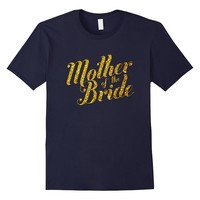 Mother Of The Bride T Shirt Wedding Bridal Groom Gold Mom