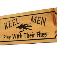 Reel Men Play With their Flies Wood Sign - Custom Wood Signs - Engraved Sign - Fly Fishing Sign