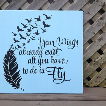 Your Wings Already Exist | Wood And Vinyl Sign | Feather | Bird | Wings | Inspirational | Encouragement