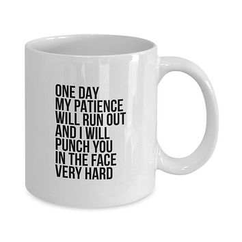 One Day My Patience Will Run Out and I Will Punch You in the Face Very Hard Funny Coffee Mug