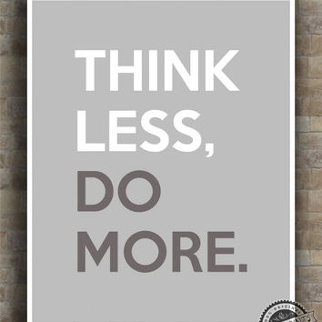Inspirational Quotes, Think Less Do More, inspiring quotes, typography, poem, poster, wall art, home decor, wall decor, 8x10, 11x14, 16x20