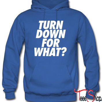 Turn Down For What Hoodie